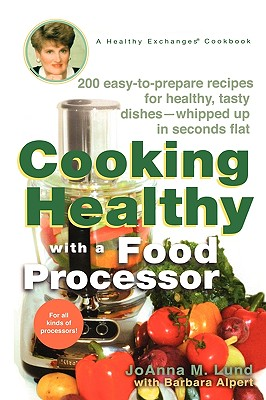 Cooking Healthy With a Food Processor By Lund, JoAnna M./ Alpert, Barbara